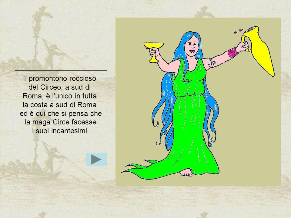 Il promontorio roccioso del Circeo, a sud di Roma, è lunico in tutta la costa a sud di Roma ed è qui che si pensa che la maga Circe facesse i suoi inc