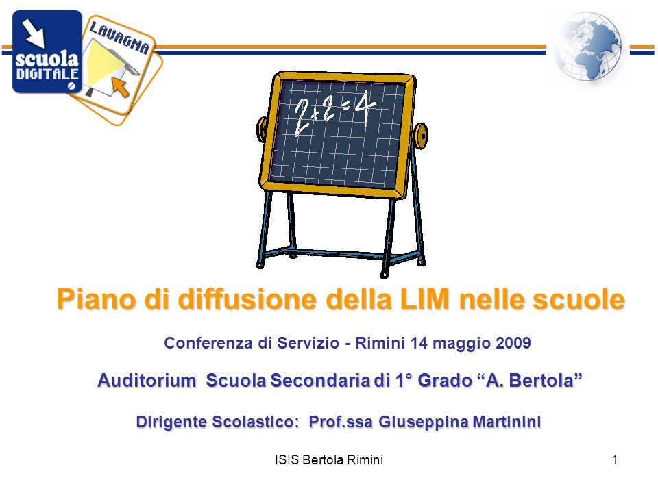 ISIS Bertola Rimini1 Piano di diffusione della LIM nelle scuole Auditorium Scuola Secondaria di 1° Grado A. Bertola Dirigente Scolastico: Prof.ssa Giu