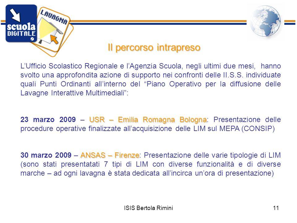 ISIS Bertola Rimini11 Il percorso intrapreso Il percorso intrapreso LUfficio Scolastico Regionale e lAgenzia Scuola, negli ultimi due mesi, hanno svol