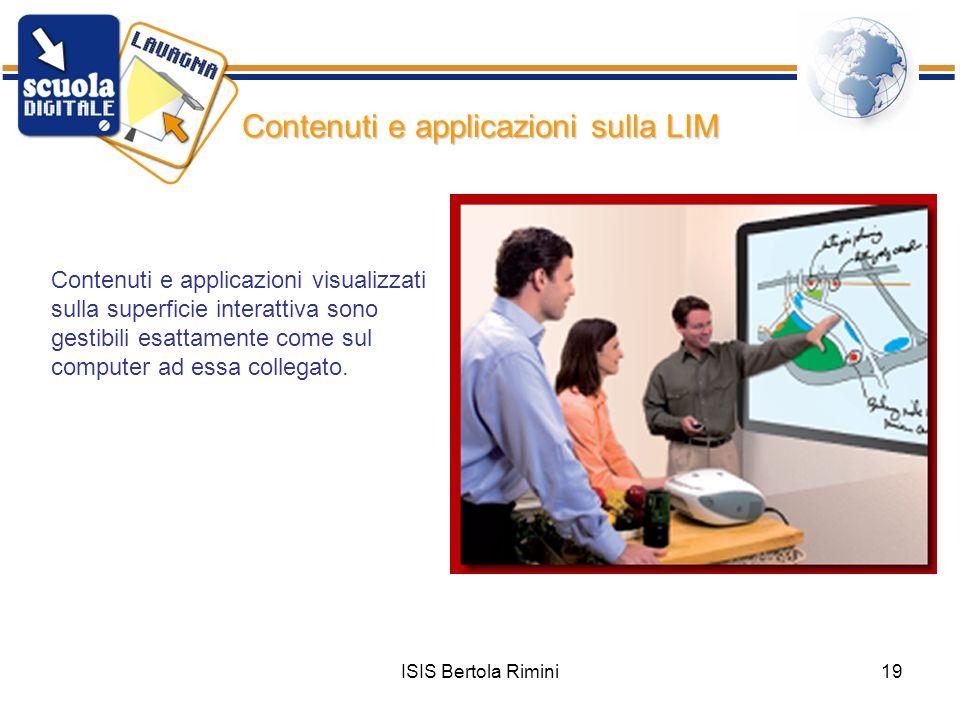 ISIS Bertola Rimini19 Contenuti e applicazioni sulla LIM Contenuti e applicazioni visualizzati sulla superficie interattiva sono gestibili esattamente