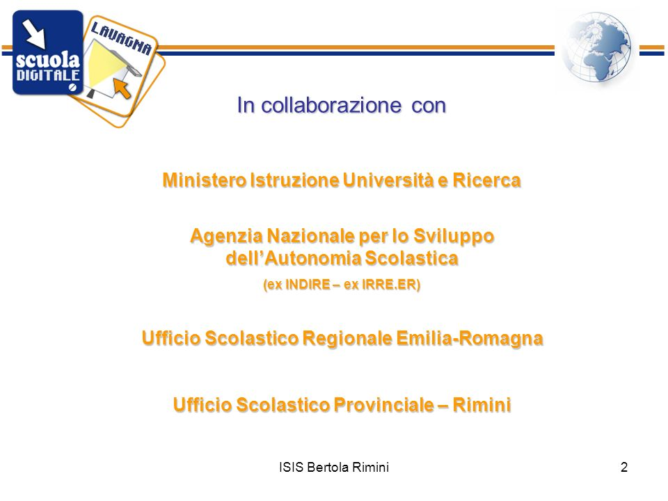 ISIS Bertola Rimini2 In collaborazione con Ministero Istruzione Università e Ricerca Agenzia Nazionale per lo Sviluppo dellAutonomia Scolastica (ex IN
