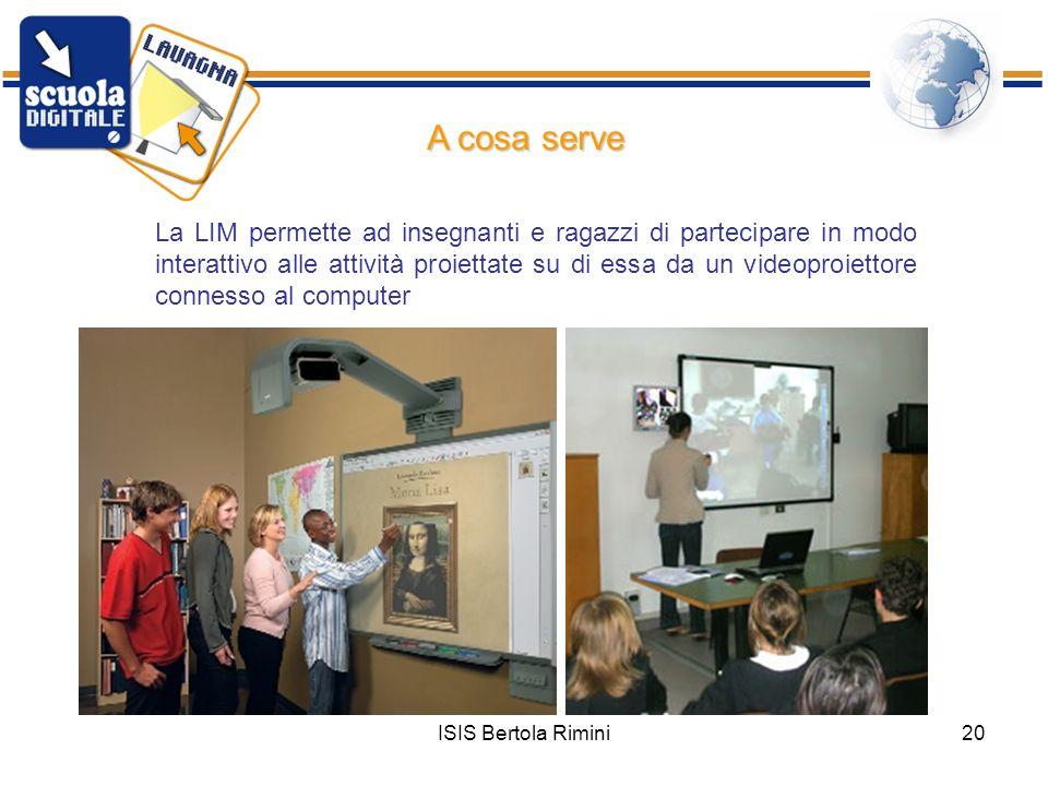 ISIS Bertola Rimini20 La LIM permette ad insegnanti e ragazzi di partecipare in modo interattivo alle attività proiettate su di essa da un videoproiet