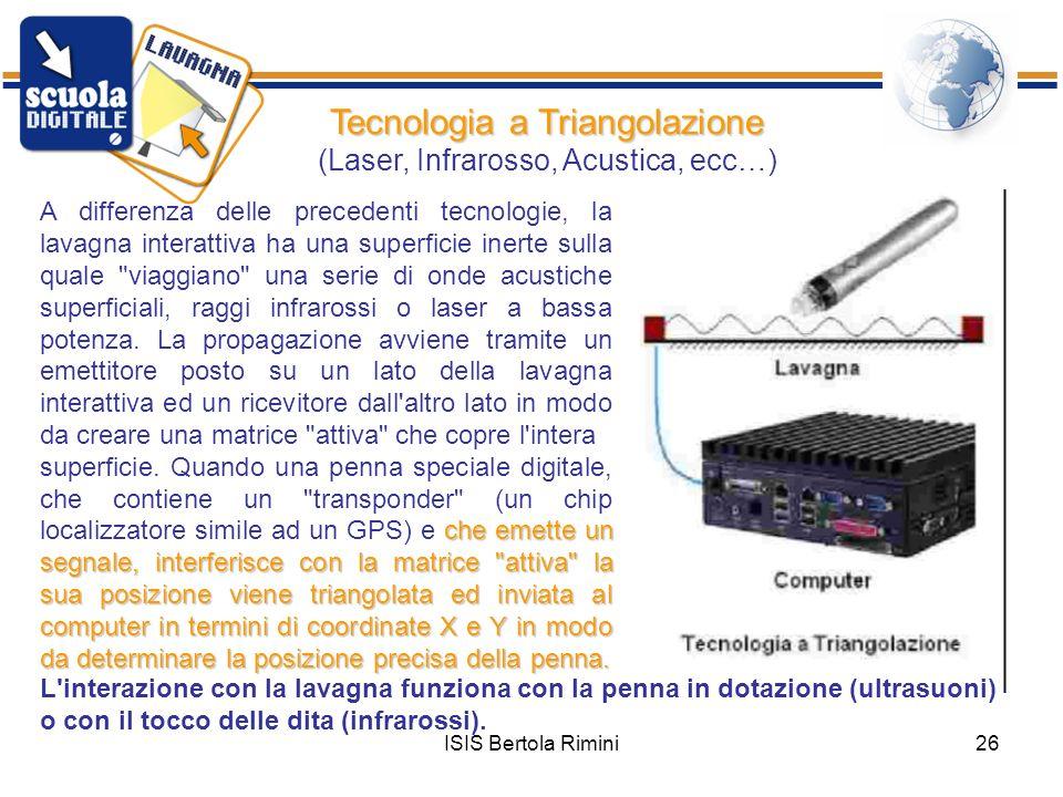 ISIS Bertola Rimini26 Tecnologia a Triangolazione Tecnologia a Triangolazione (Laser, Infrarosso, Acustica, ecc…) A differenza delle precedenti tecnol