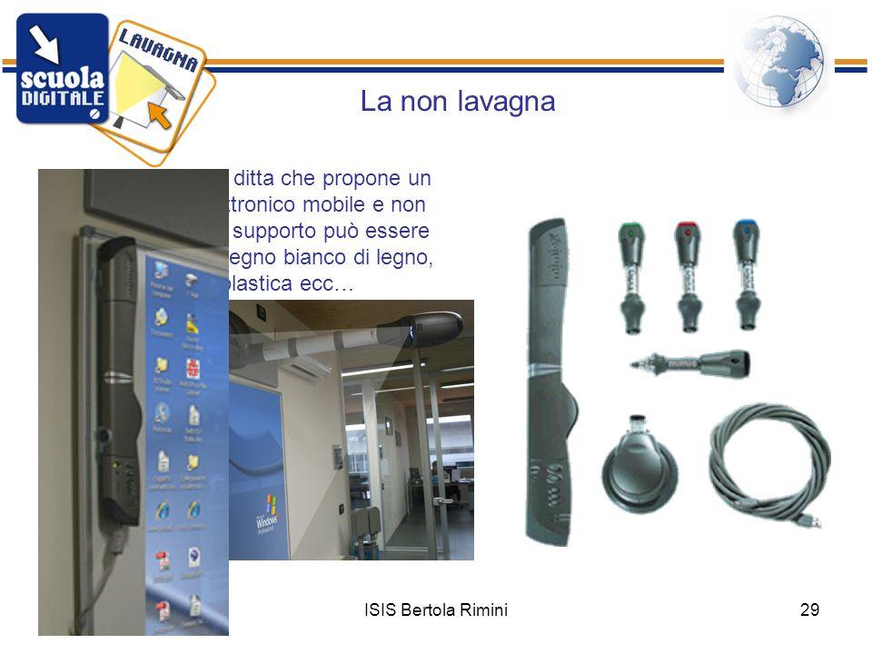 ISIS Bertola Rimini29 La non lavagna Mimio è lunica ditta che propone un dispositivo elettronico mobile e non una lavagna. Il supporto può essere qual