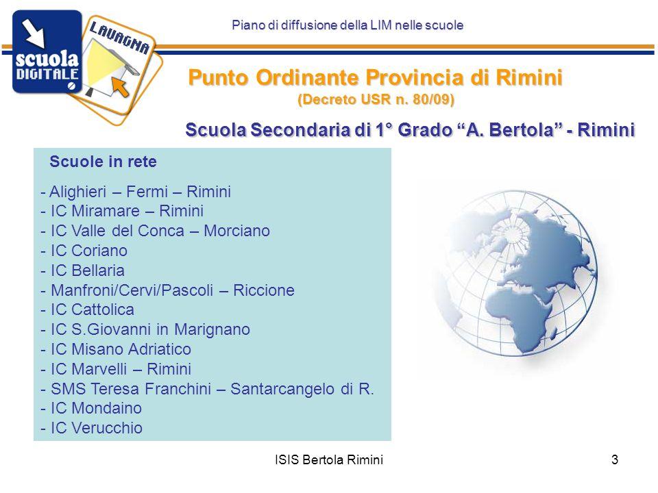 3 Punto Ordinante Provincia di Rimini (Decreto USR n. 80/09) Piano di diffusione della LIM nelle scuole Scuola Secondaria di 1° Grado A. Bertola - Rim