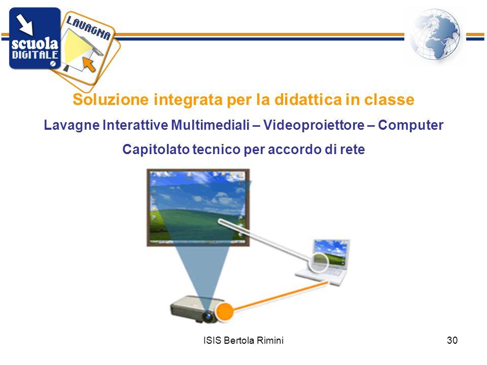 ISIS Bertola Rimini30 Soluzione integrata per la didattica in classe Lavagne Interattive Multimediali – Videoproiettore – Computer Capitolato tecnico