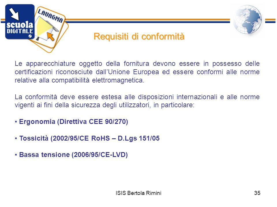 ISIS Bertola Rimini35 Requisiti di conformità Le apparecchiature oggetto della fornitura devono essere in possesso delle certificazioni riconosciute d