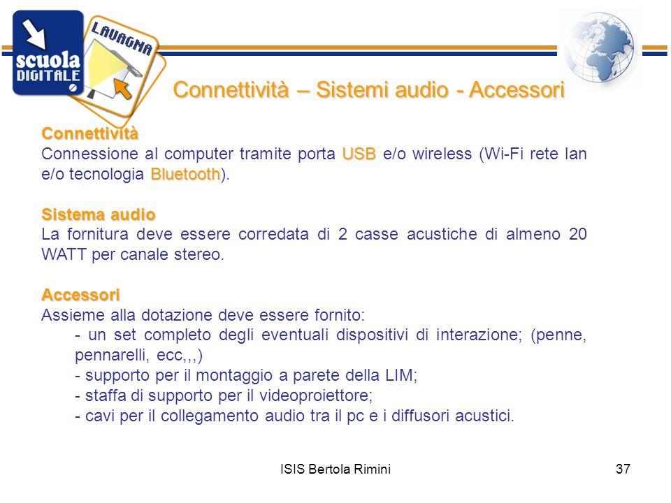 ISIS Bertola Rimini37 Connettività – Sistemi audio - Accessori Connettività Connessione al computer tramite porta U UU USB e/o wireless (Wi-Fi rete la