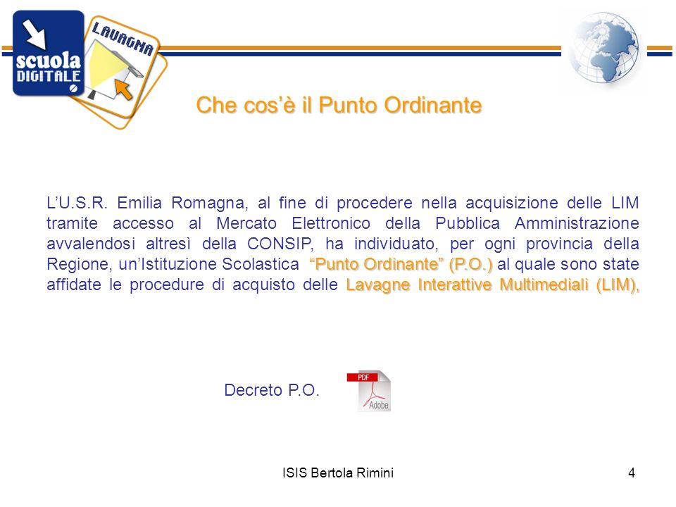 ISIS Bertola Rimini4 Che cosè il Punto Ordinante Punto Ordinante (P.O.) Lavagne Interattive Multimediali (LIM), LU.S.R. Emilia Romagna, al fine di pro