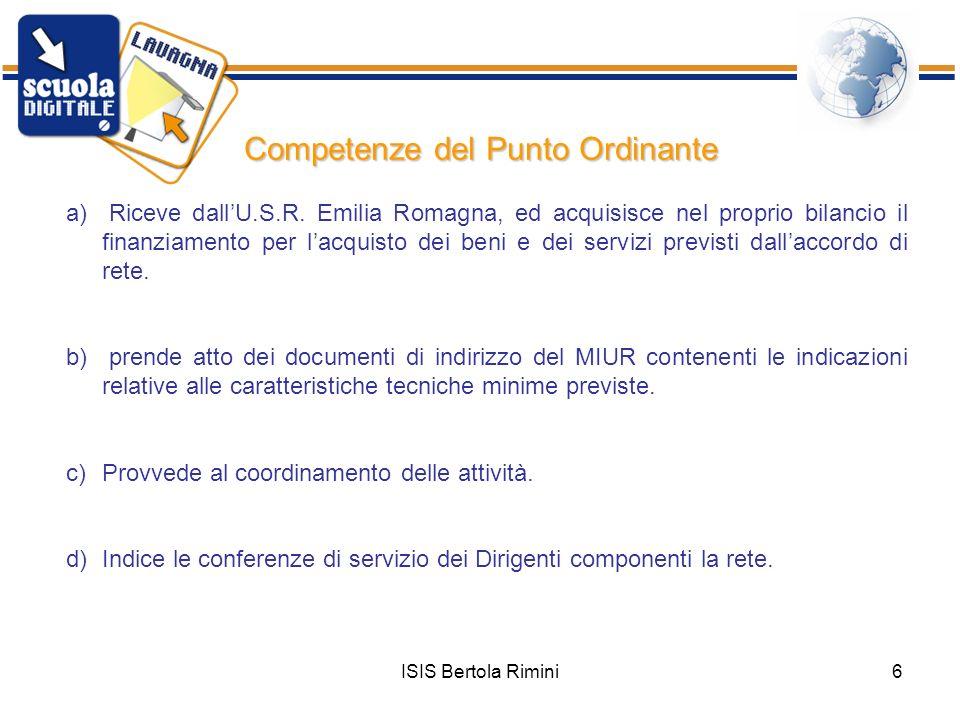 ISIS Bertola Rimini6 Competenze del Punto Ordinante a) Riceve dallU.S.R. Emilia Romagna, ed acquisisce nel proprio bilancio il finanziamento per lacqu