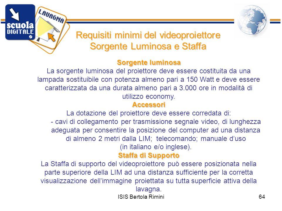 ISIS Bertola Rimini64 Requisiti minimi del videoproiettore Sorgente Luminosa e Staffa Sorgente luminosa La sorgente luminosa del proiettore deve esser
