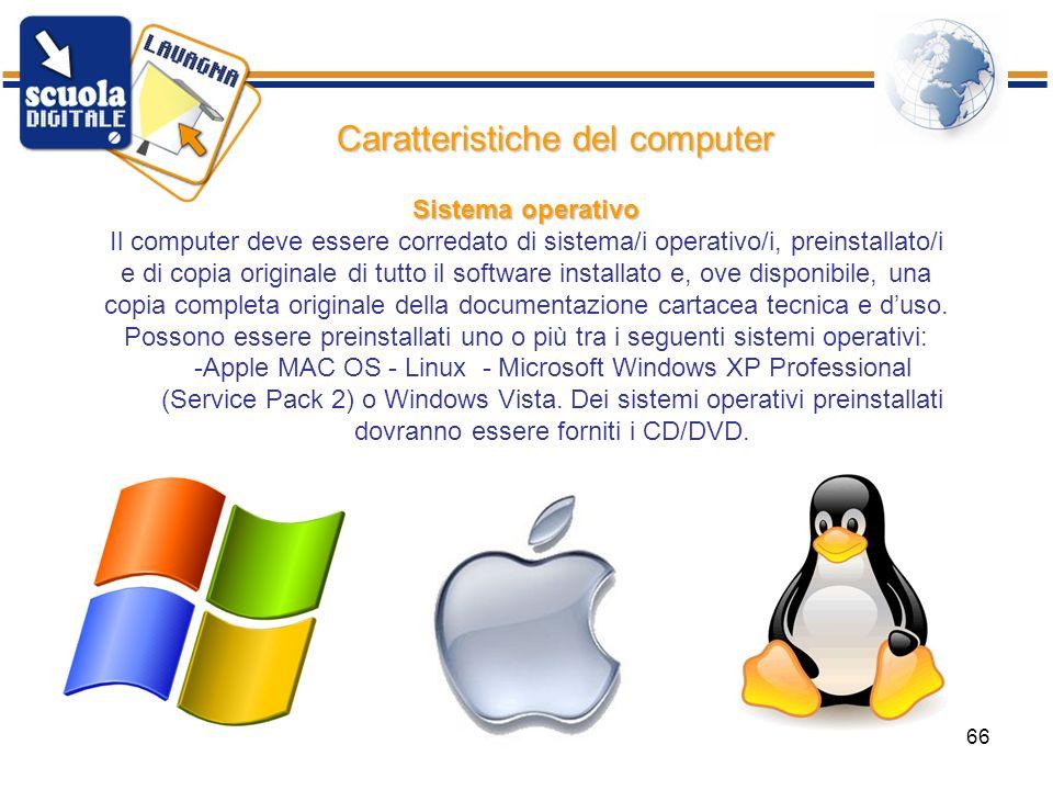ISIS Bertola Rimini66 Caratteristiche del computer Sistema operativo Il computer deve essere corredato di sistema/i operativo/i, preinstallato/i e di