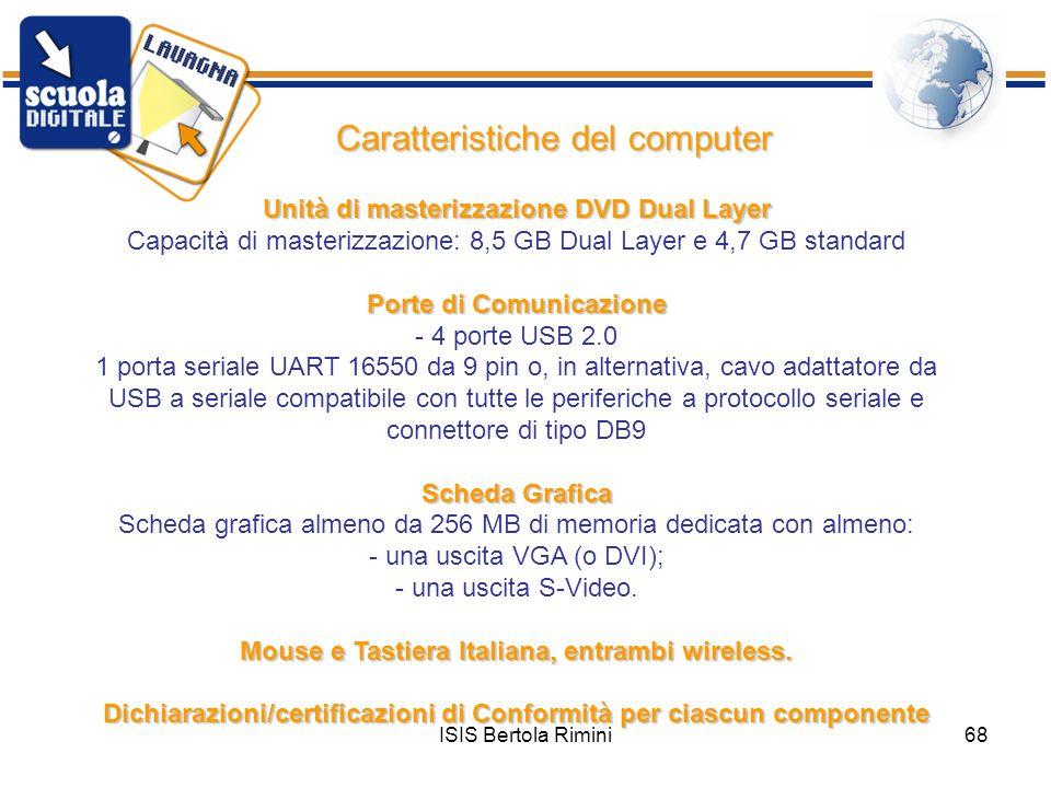 ISIS Bertola Rimini68 Unità di masterizzazione DVD Dual Layer Capacità di masterizzazione: 8,5 GB Dual Layer e 4,7 GB standard Porte di Comunicazione
