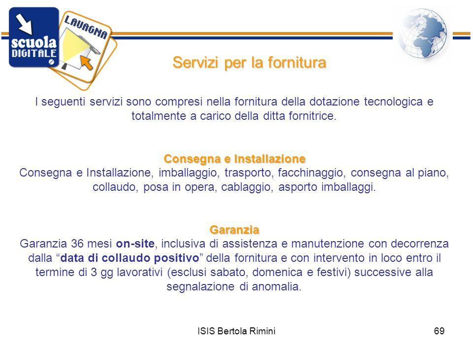 ISIS Bertola Rimini69 Servizi per la fornitura I seguenti servizi sono compresi nella fornitura della dotazione tecnologica e totalmente a carico dell