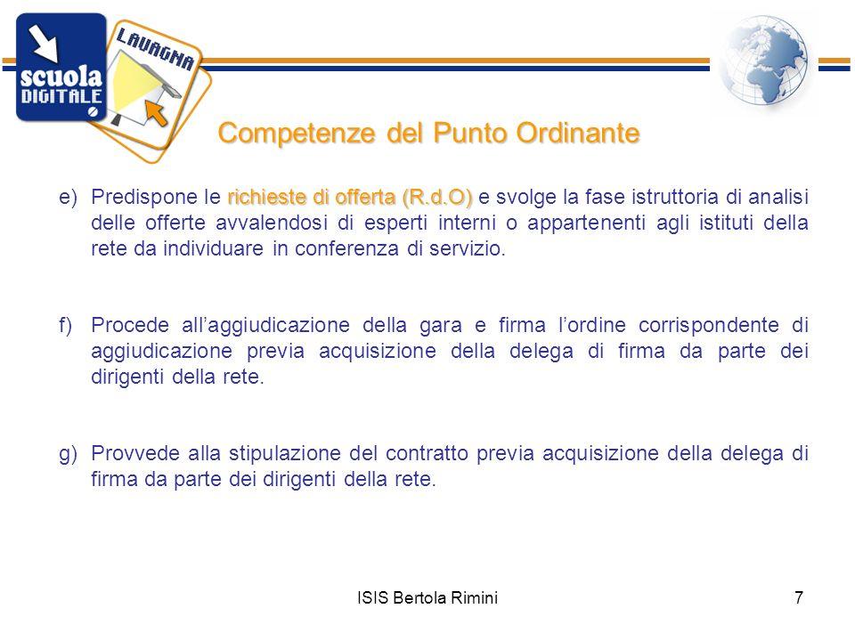 ISIS Bertola Rimini7 Competenze del Punto Ordinante e)Predispone le r rr richieste di offerta (R.d.O) e svolge la fase istruttoria di analisi delle of