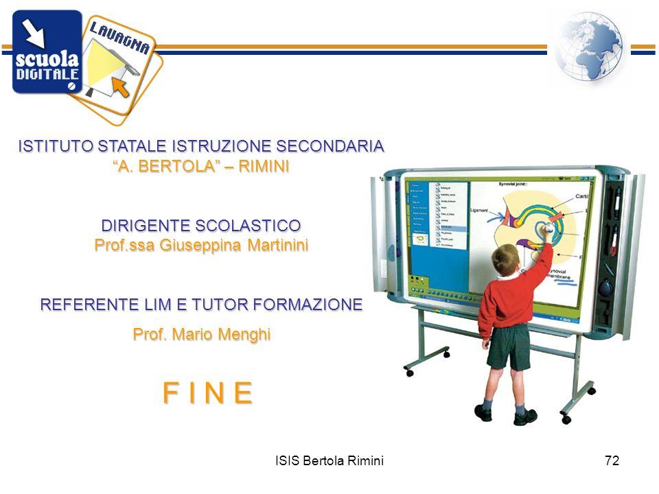 ISIS Bertola Rimini72 ISTITUTO STATALE ISTRUZIONE SECONDARIA A. BERTOLA – RIMINI DIRIGENTE SCOLASTICO Prof.ssa Giuseppina Martinini REFERENTE LIM E TU