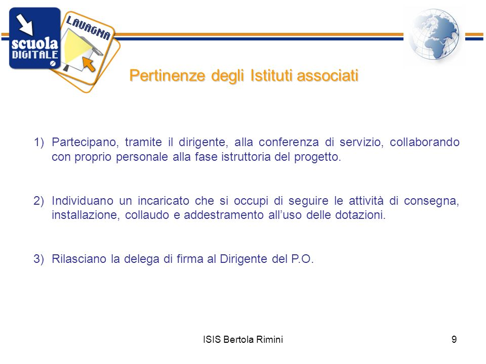 ISIS Bertola Rimini9 Pertinenze degli Istituti associati 1)Partecipano, tramite il dirigente, alla conferenza di servizio, collaborando con proprio pe