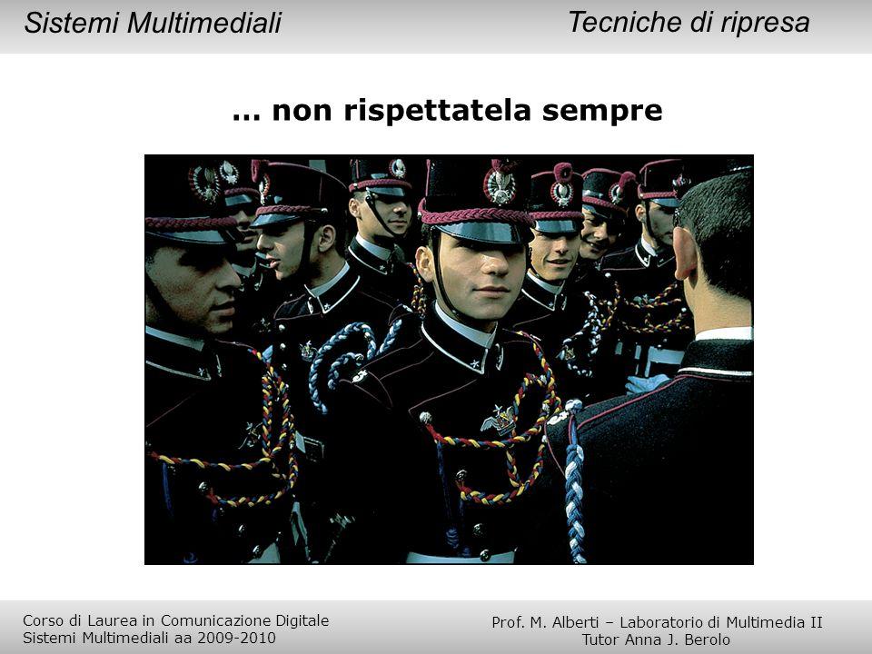… non rispettatela sempre Tecniche di ripresaSistemi Multimediali Prof. M. Alberti – Laboratorio di Multimedia II Tutor Anna J. Berolo Corso di Laurea