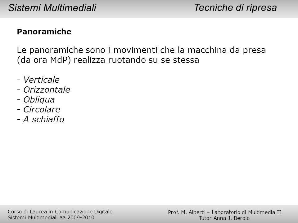 Tecniche di ripresa Panoramiche Le panoramiche sono i movimenti che la macchina da presa (da ora MdP) realizza ruotando su se stessa - Verticale - Ori