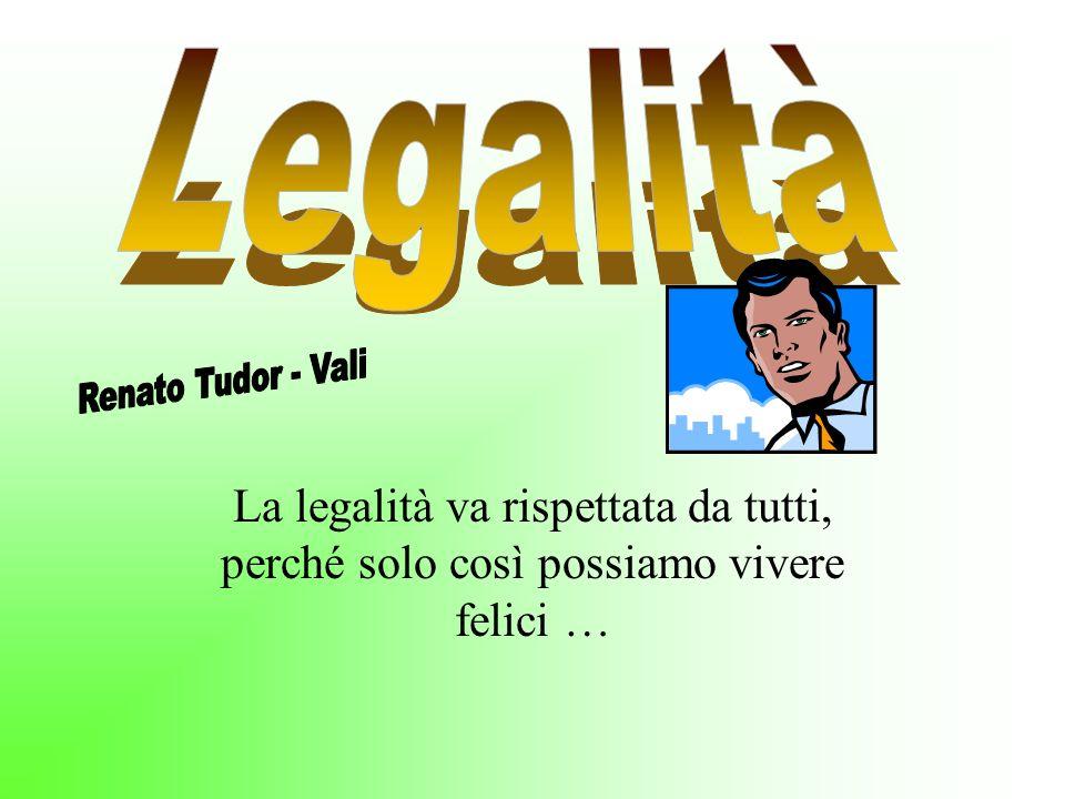 La legalità va rispettata da tutti, perché solo così possiamo vivere felici …