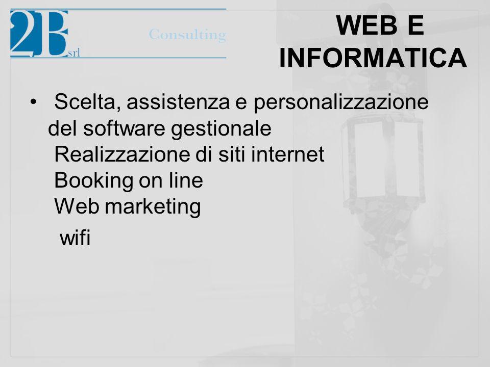 WEB E INFORMATICA Scelta, assistenza e personalizzazione del software gestionale Realizzazione di siti internet Booking on line Web marketing wifi