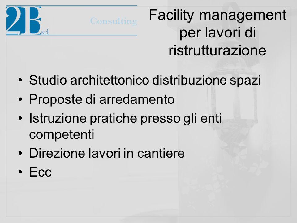 Facility management per lavori di ristrutturazione Studio architettonico distribuzione spazi Proposte di arredamento Istruzione pratiche presso gli enti competenti Direzione lavori in cantiere Ecc