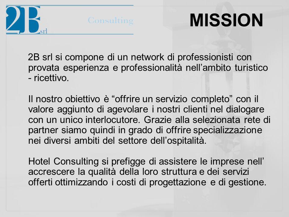 MISSION 2B srl si compone di un network di professionisti con provata esperienza e professionalità nellambito turistico - ricettivo.