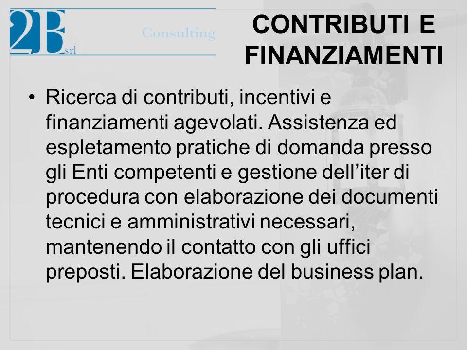 CONTRIBUTI E FINANZIAMENTI Ricerca di contributi, incentivi e finanziamenti agevolati. Assistenza ed espletamento pratiche di domanda presso gli Enti