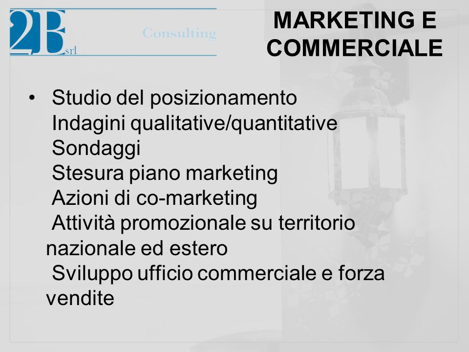 MARKETING E COMMERCIALE Studio del posizionamento Indagini qualitative/quantitative Sondaggi Stesura piano marketing Azioni di co-marketing Attività p