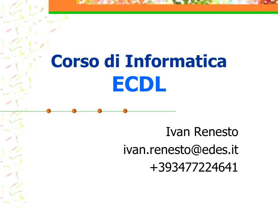 Corso di Informatica ECDL Ivan Renesto ivan.renesto@edes.it +393477224641
