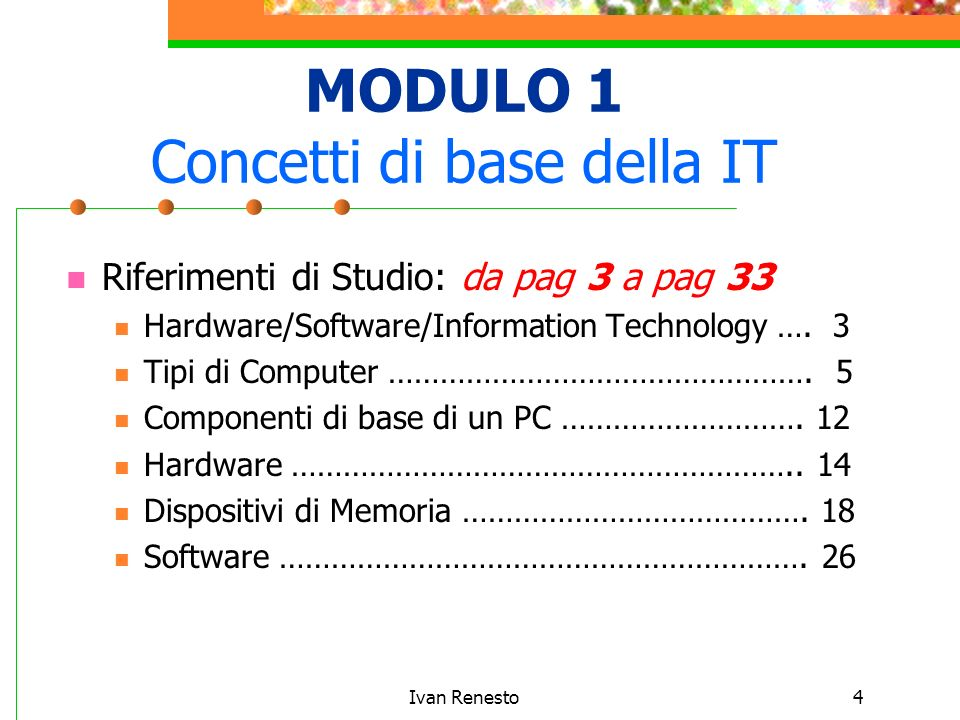Ivan Renesto4 MODULO 1 Concetti di base della IT Riferimenti di Studio: da pag 3 a pag 33 Hardware/Software/Information Technology …. 3 Tipi di Comput