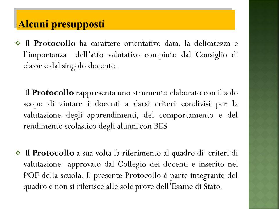 Il Protocollo ha carattere orientativo data, la delicatezza e limportanza dellatto valutativo compiuto dal Consiglio di classe e dal singolo docente.