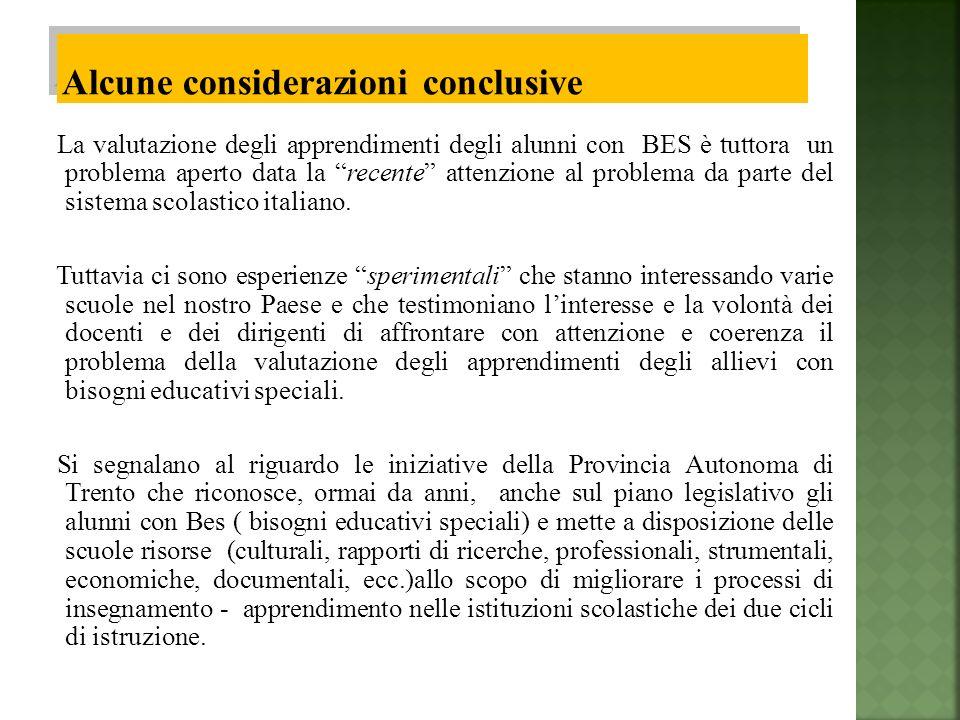 La valutazione degli apprendimenti degli alunni con BES è tuttora un problema aperto data la recente attenzione al problema da parte del sistema scolastico italiano.