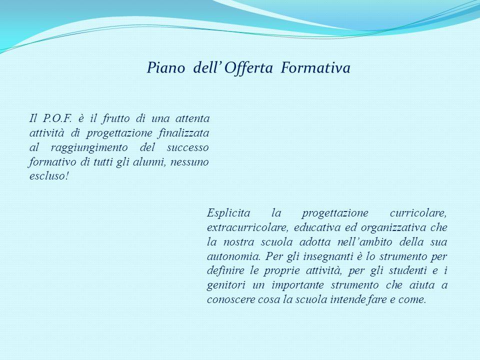 Piano dell Offerta Formativa Il P.O.F. è il frutto di una attenta attività di progettazione finalizzata al raggiungimento del successo formativo di tu