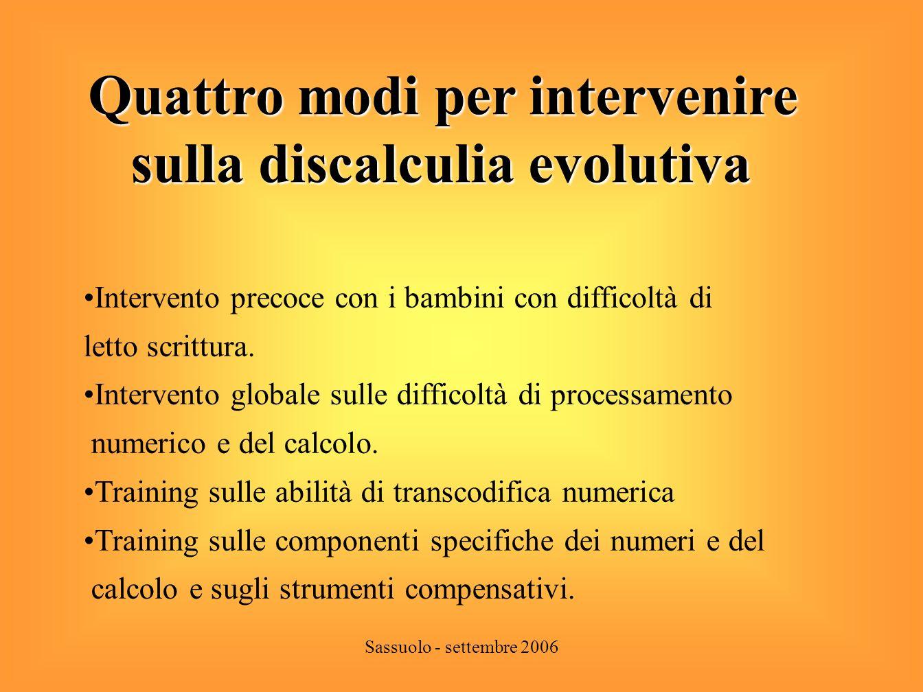 Sassuolo - settembre 2006 Training sulle abilità di transcodifica numerica transcodifica numerica Le abilità di transcodifica vanno riabilitate per prime, perché il bambino non può lavorare sui numeri se non è in grado di leggerli e scriverli.