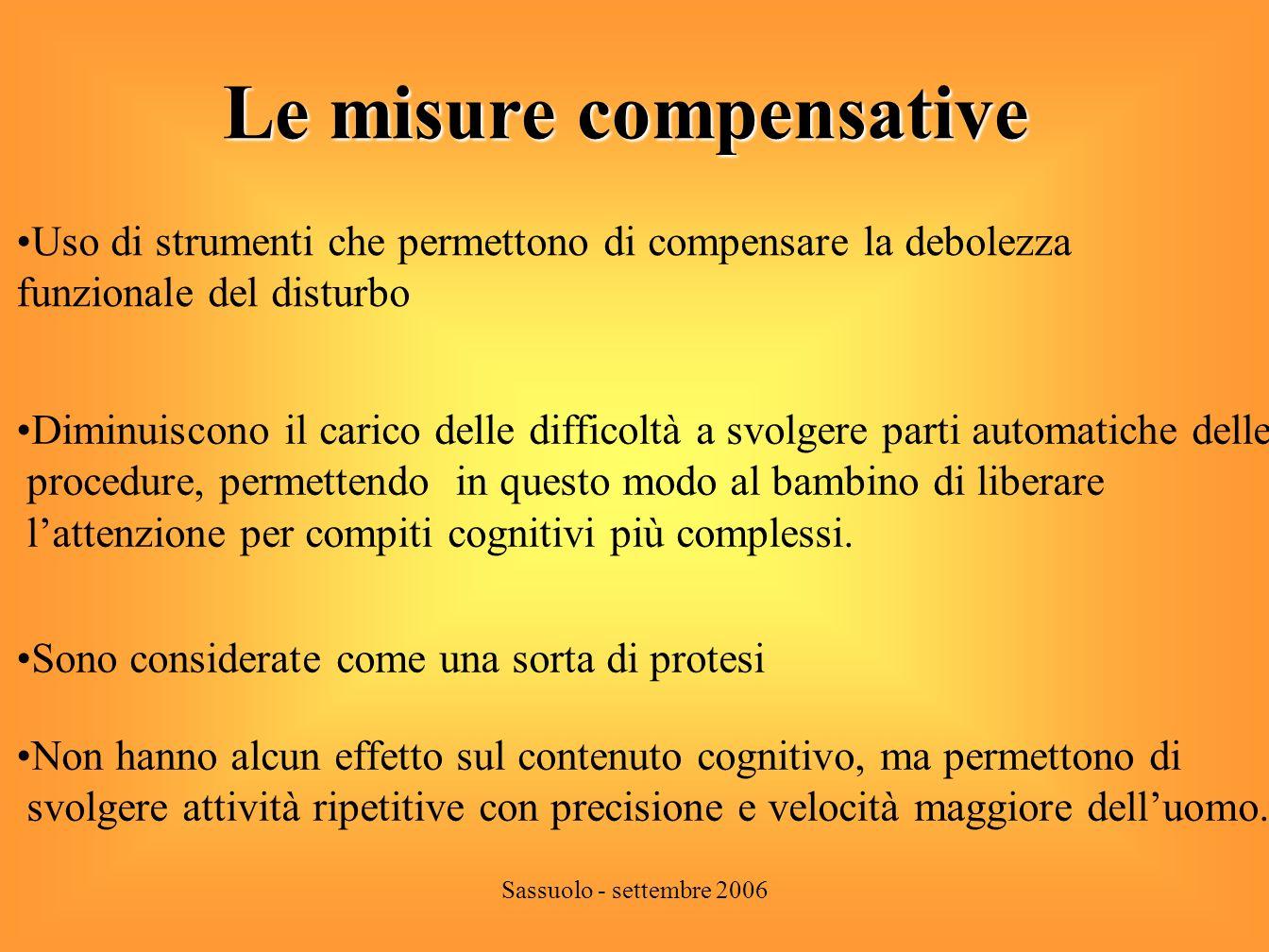 Sassuolo - settembre 2006 Limiti delle misure compensative Non sono disponibili per ogni tipo di attività Non modificano alcune caratteristiche tipiche dei DSA es.