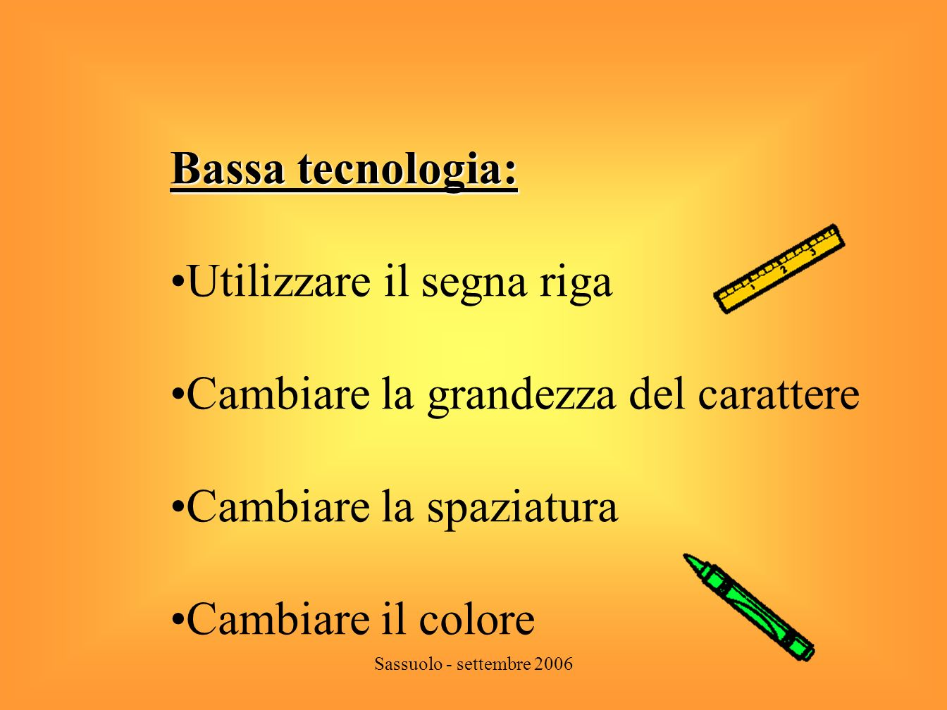 Sassuolo - settembre 2006 Audioregistratore con cuffia ( media tecnologia) ( media tecnologia) Consente: di ascoltare brevi testi per lesecuzione di compiti in classe ( ad esempio il testo dei problemi).