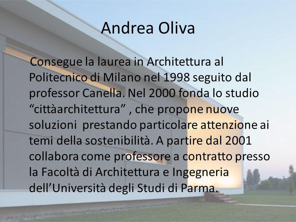 Andrea Oliva Consegue la laurea in Architettura al Politecnico di Milano nel 1998 seguito dal professor Canella. Nel 2000 fonda lo studio cittàarchite