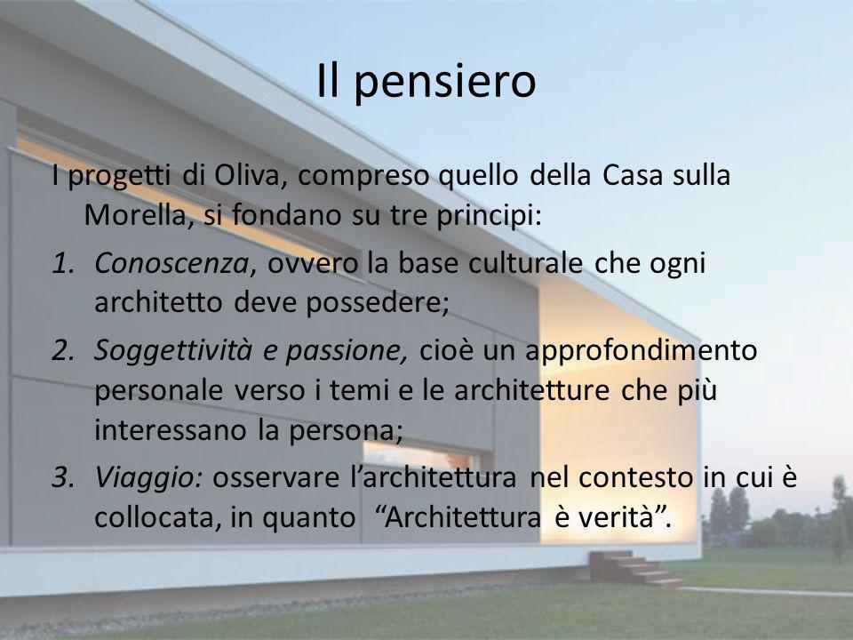 Il pensiero I progetti di Oliva, compreso quello della Casa sulla Morella, si fondano su tre principi: 1.Conoscenza, ovvero la base culturale che ogni