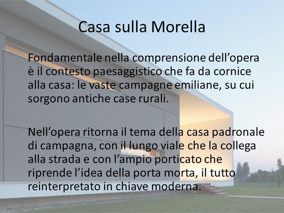 Casa sulla Morella Fondamentale nella comprensione dellopera è il contesto paesaggistico che fa da cornice alla casa: le vaste campagne emiliane, su c