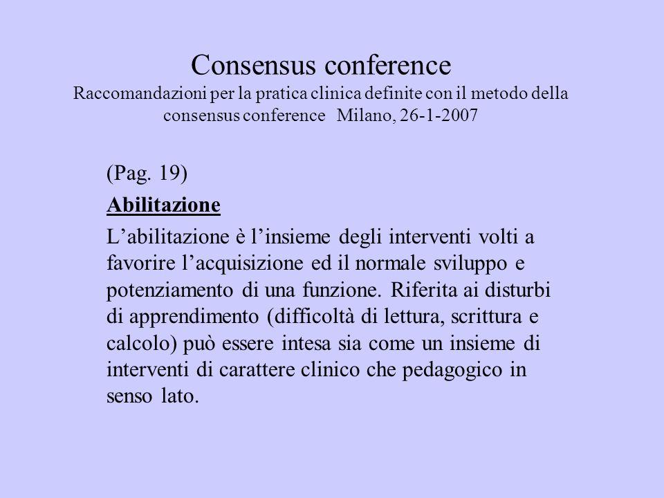 Consensus conference Raccomandazioni per la pratica clinica definite con il metodo della consensus conference Milano, 26-1-2007 (Pag. 19) Abilitazione