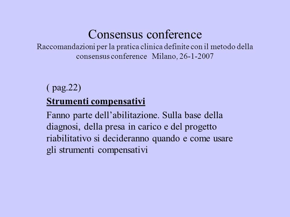 Consensus conference Raccomandazioni per la pratica clinica definite con il metodo della consensus conference Milano, 26-1-2007 ( pag.22) Strumenti compensativi Fanno parte dellabilitazione.