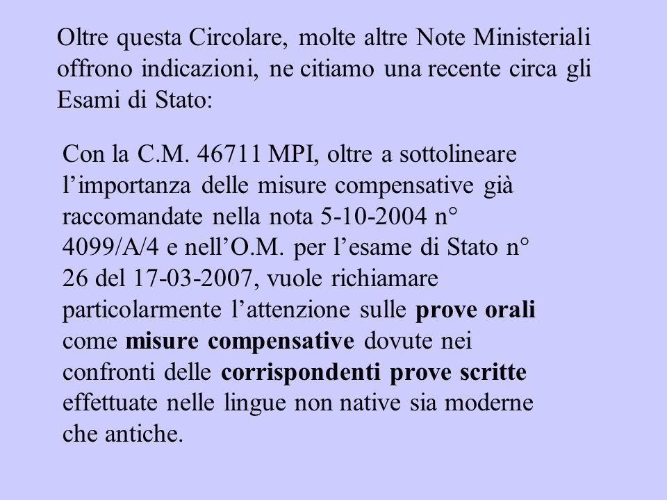 Oltre questa Circolare, molte altre Note Ministeriali offrono indicazioni, ne citiamo una recente circa gli Esami di Stato: Con la C.M. 46711 MPI, olt