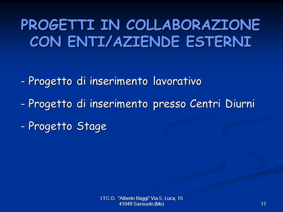 PROGETTI IN COLLABORAZIONE CON ENTI/AZIENDE ESTERNI - Progetto di inserimento lavorativo - Progetto di inserimento presso Centri Diurni - Progetto Stage 17 I.T.C.G.
