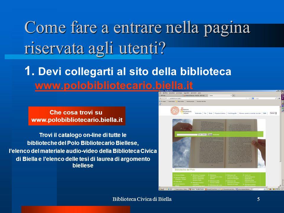 Biblioteca Civica di Biella16 E per prenotare i volumi che non risultano disponibili.