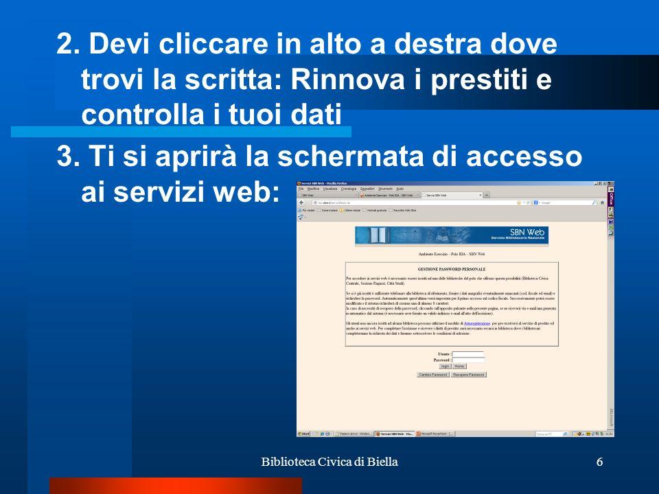 Biblioteca Civica di Biella7 Collegamento: User Id: è il numero della tua tessera completo di sigla: BC, RA, CS, PL, ecc.