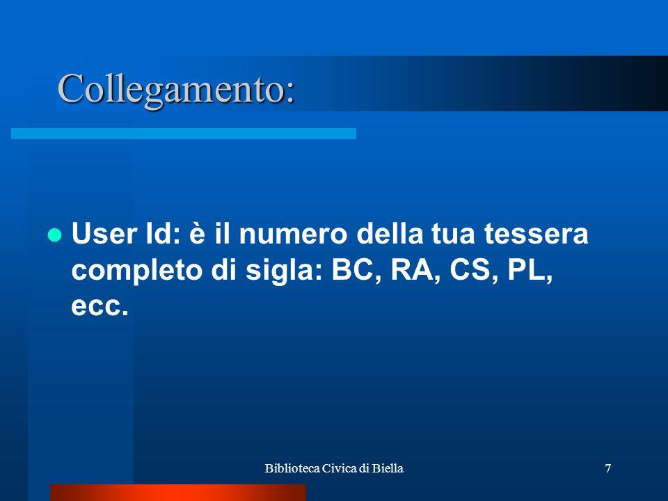 Biblioteca Civica di Biella8 Password: al primo accesso è il codice fiscale, che dovrà essere subito cambiato con una password di almeno 8 caratteri