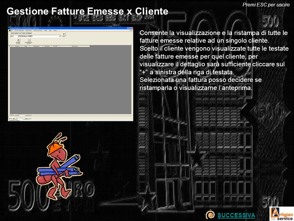 Gestione Fatture Emesse x Cliente Consente la visualizzazione e la ristampa di tutte le fatture emesse relative ad un singolo cliente. Scelto il clien
