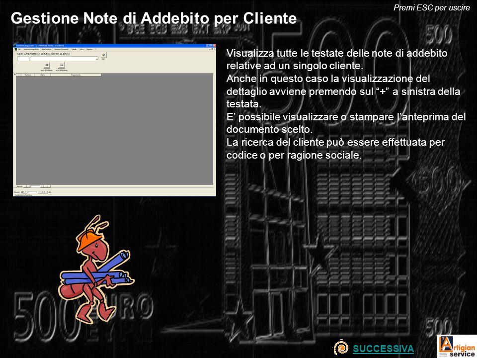 Gestione Note di Addebito per Cliente Visualizza tutte le testate delle note di addebito relative ad un singolo cliente. Anche in questo caso la visua