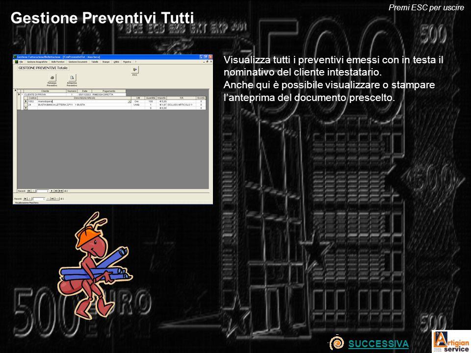Gestione Preventivi Tutti Visualizza tutti i preventivi emessi con in testa il nominativo del cliente intestatario.